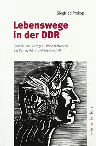 Lebenswege in der DDR: Skizzen und Beiträge zu Persönlichkeiten aus Kultur, Politik und Wissenschaft