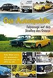 Ost-Automobile: Fahrzeuge auf den Straßen des Ostens