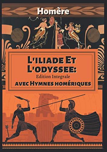 L'iliade Et L'odyssee: Edition Integrale avec Hymnes homériques