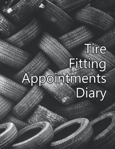 Tire Fitting Appointments Diary: Clients Log Book For Tire Fitting Manufacturing Undated One Year Calendar Journal