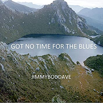 Got No Time for the Blues