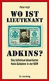 Wo ist Lieutenant Adkins?: Das Schicksal desertierter Nato-Soldaten in der DDR (Biographien)