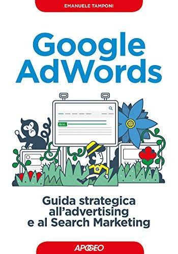 Google AdWords: guida strategica all'advertising e al Search Marketing (Web marketing Vol. 8)