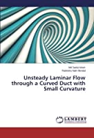 Unsteady Laminar Flow through a Curved Duct with Small Curvature by Md Saidul Islam Rabindra Nath Mondal(2013-11-14)