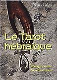 Le Tarot hébraïque - L'énergie vivante du Verbe créateur