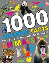 1000 Amazing Facts: Incredible but True Facts About Animals