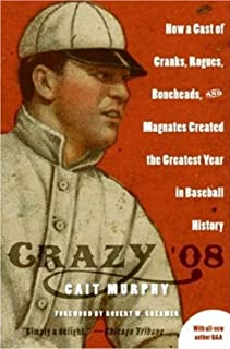 Crazy '08: How a Cast of Cranks, Rogues, Boneheads, and Magnates Created the Greatest Year in Baseball History