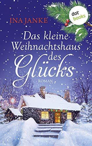 Das kleine Weihnachtshaus des Glücks: Roman