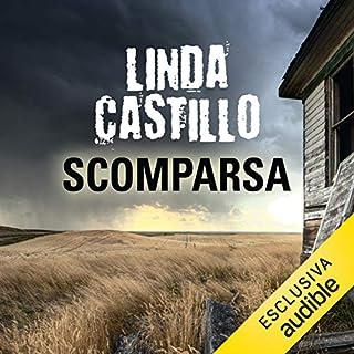 Scomparsa     Kate Burkholder 4              Di:                                                                                                                                 Linda Castillo                               Letto da:                                                                                                                                 Stefania Giuliani                      Durata:  10 ore e 12 min     152 recensioni     Totali 4,3