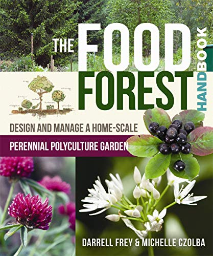 The Food Forest Handbook: Design and Manage a...