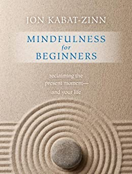 Mindfulness for Beginners: Reclaiming the Present Moment—and Your Life by [Jon Kabat-Zinn]