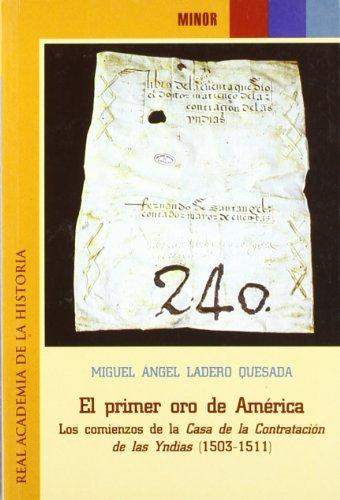 El primer oro de América: los comienzos de la Casa de la Contratación de las Indias (1503-1511) (Minor.)