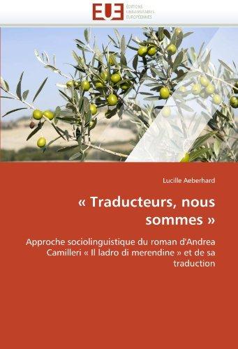 ?? Traducteurs, nous sommes ??: Approche sociolinguistique du roman d'Andrea Camilleri ?? Il ladro di merendine ?? et de sa traduction by Lucille Aeberhard (2010-09-30)
