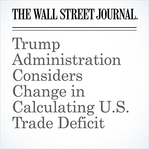 Trump Administration Considers Change in Calculating U.S. Trade Deficit copertina