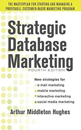 Strategic Database Marketing 4e: The Masterplan for Starting and Managing a Profitable, Customer-Based Marketing Program by Arthur Middleton Hughes(2012-01-10)