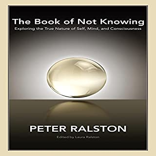 The Book of Not Knowing     Exploring the True Nature of Self, Mind, and Consciousness              By:                                                                                                                                 Peter Ralston,                                                                                        Laura Ralston - editor                               Narrated by:                                                                                                                                 Keith O'Brien                      Length: 19 hrs and 44 mins     6 ratings     Overall 4.8