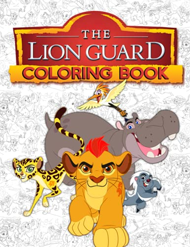 The Lion Guard Coloring Book: 60 One Sided Drawing Pages Of Characters and Iconic Scenes to Relax & Encourage Creativity for Kids & Adults