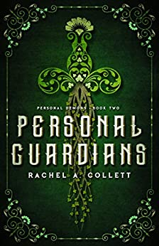 Personal Guardians: Book 2 in the Personal Demons Series by [Rachel A. Collett]