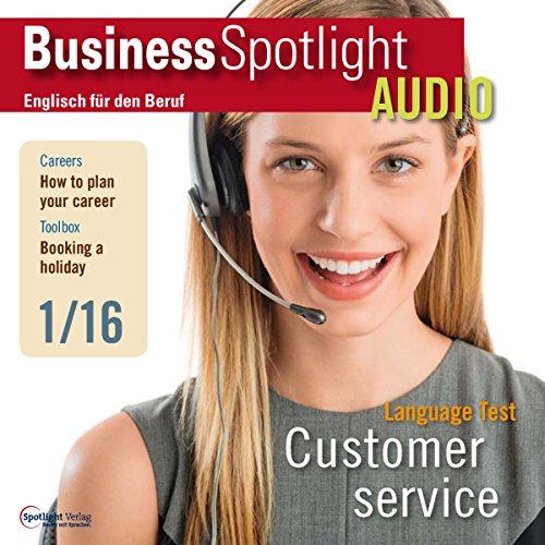 Business Spotlight Audio - Customer service. 1/2016: Business-Englisch lernen - Kundenservice