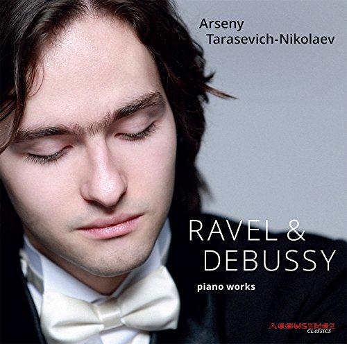Ravel - Debussy : Oeuvres pour Piano / Arseny Tarasevich-Nikolaev