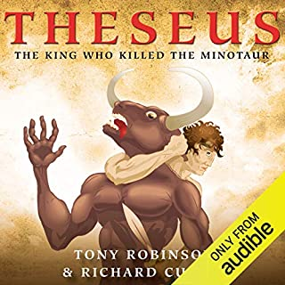 Theseus: The King Who Killed the Minotaur                   By:                                                                                                                                 Tony Robinson                               Narrated by:                                                                                                                                 Tony Robinson                      Length: 1 hr and 32 mins     12 ratings     Overall 4.4