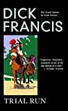 Trial Run (A Dick Francis Novel) - Dick Francis