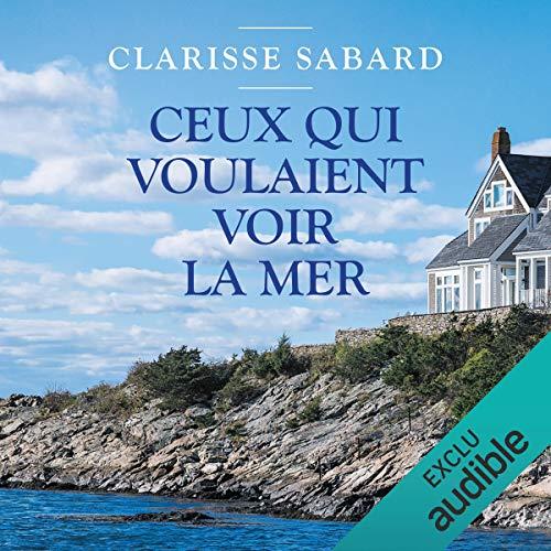 Ceux qui voulaient voir la mer                   De :                                                                                                                                 Clarisse Sabard                               Lu par :                                                                                                                                 Marie Bouvier                      Durée : 8 h et 58 min     Pas de notations     Global 0,0
