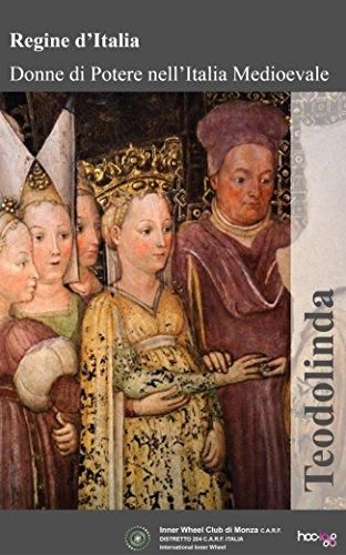 Teodolinda (Regine d'Italia – Donne di potere nell'Italia Medievale Vol. 4) di [Inner Wheel Club di Monza C.A.R.F, Marina Ebrahim, Aldo Torrebruno]