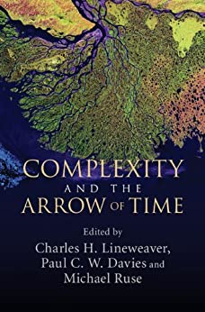 Complexity and the Arrow of Time by [Charles H. Lineweaver, Paul C. W. Davies, Michael Ruse]