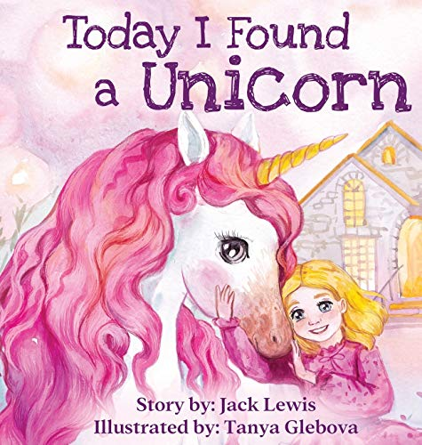 Compare Textbook Prices for Today I Found a Unicorn: A magical children's story about friendship and the power of imagination Illustrated Edition ISBN 9781952328350 by Lewis, Jack,Glebova, Tanya