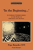 In the Beginning...: A Catholic Understanding of the Story of Creation and the Fall (Resourcement)