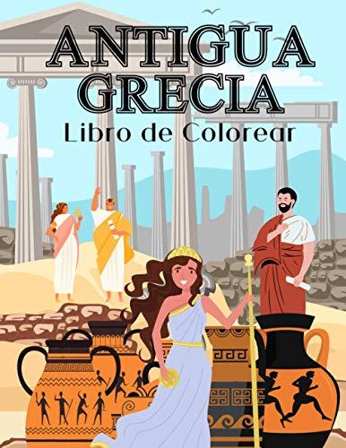 Antigua Grecia Libro De Colorear: Páginas Para Colorear Para Niños 2-4,4-8,8-12 Y Adultos: Soldados, Ciudadanos, Equipo Griego Y más