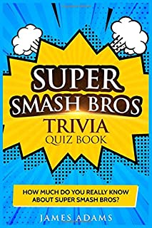 Super Smash Bros Trivia Quiz Book: How much do you really know about Super Smash Bros?