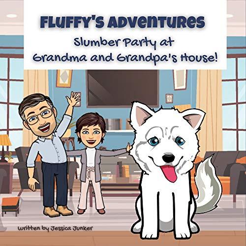 Fluffy's Adventures: Slumber Party at Grandma and Grandpa's House: A Siberian Husky's...