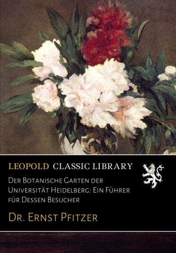 Der Botanische Garten der Universität Heidelberg: Ein Führer für Dessen Besucher