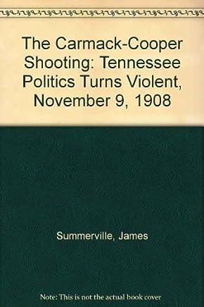 The Carmack-Cooper Shooting: Tennessee Politics Turn Violent, November 9, 1908 by Summerville, James (1994) Paperback