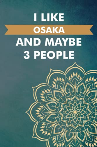 I Like Osaka And Maybe 3 People: Personalized Journal Diary For Travellers, Backpackers, Campers, Wide Ruled Notebook Gift For Osaka lovers