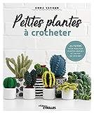 Petites plantes à crocheter: 25 tutos pour réaliser plantes grasses et cactus au crochet