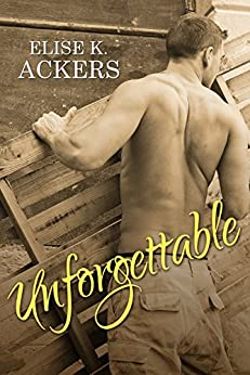 Unforgettable by [Elise K. Ackers]
