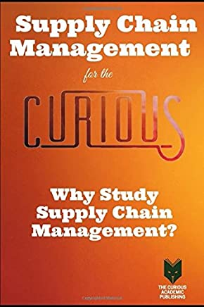 Supply Chain Management for the Curious: Why Study Supply Chain Management?