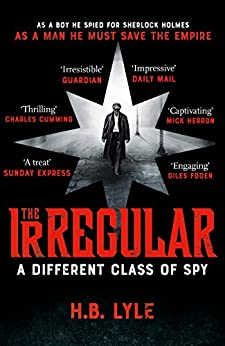 The Irregular: A Different Class of Spy: (The Irregular Book 1) by [H.B. Lyle]
