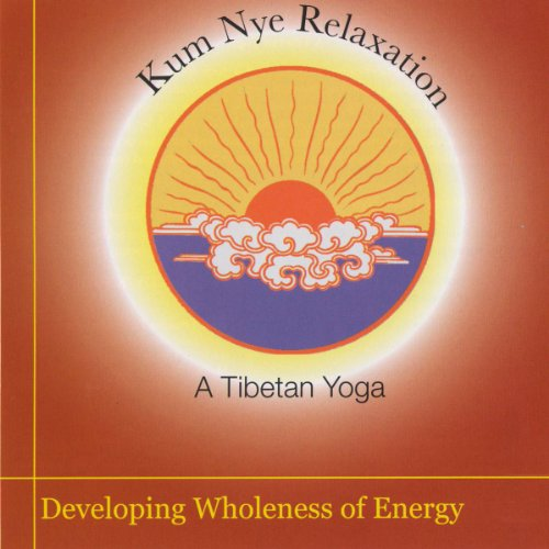 Kum Nye Relaxation: Developing Wholeness of Energy audiobook cover art