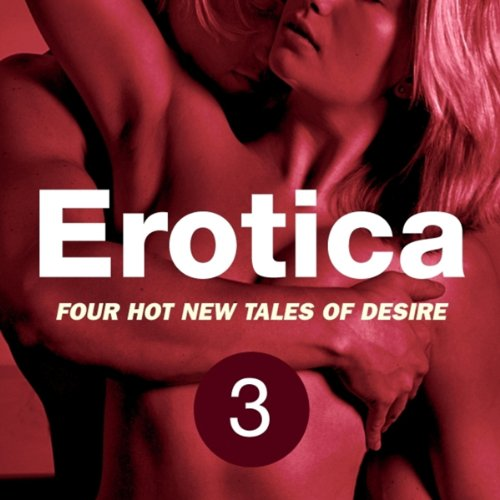 Erotica Volume 3: Four Hot New Tales of Desire cover art