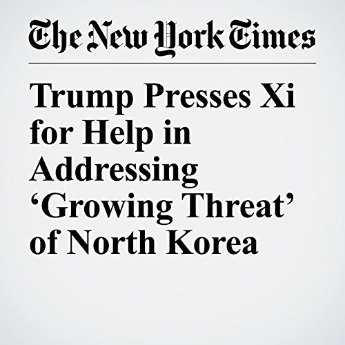 Trump Presses Xi for Help in Addressing 'Growing Threat' of North Korea copertina