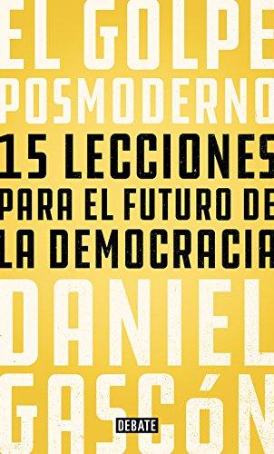 El golpe posmoderno: 15 lecciones para el futuro de la democracia (Política)