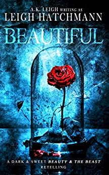 Beautiful: A dark and sweet, modern Beauty and the Beast retelling by [Leigh Hatchmann, A.K. Leigh]