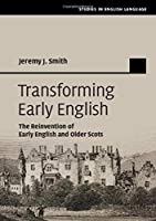 Transforming Early English: The Reinvention of Early English and Older Scots (Studies in English Language)