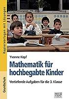Mathematik fuer hochbegabte Kinder - 3. Klasse: Vertiefende Aufgaben fuer die 3. Klasse