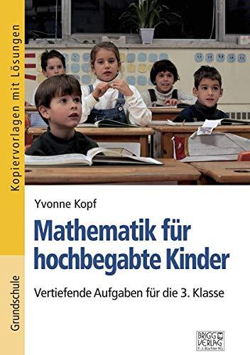 Mathematik für hochbegabte Kinder – 3. Klasse: Vertiefende Aufgaben für die 3. Klasse