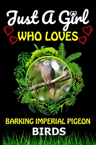 Just a Girl Who loves Barking imperial pigeon Birds: Cute Line Composition...